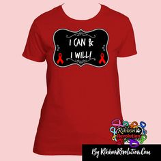 I Can and I Will Shirts For Blood Cancer, Heart Disease, Stroke, Vasculitis, AIDS and Other Red Causes