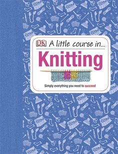 A Little Course in Knitting: Dk: 9781409365181: Amazon.com: Books