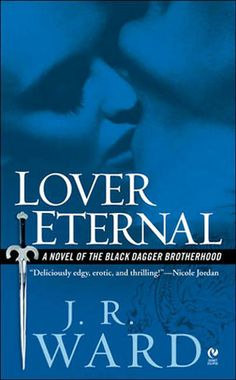 Lover Eternal  by J.R. Ward  Series: Black Dagger Brotherhood #2  Published by: Penguin  on March 7, 2006  Genres: Paranormal Romance