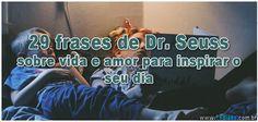29 frases de Dr. Seuss sobre vida e amor para inspirar o seu dia >> http://www.tediado.com.br/03/29-frases-de-dr-seuss-sobre-vida-e-amor-para-inspirar-o-seu-dia/