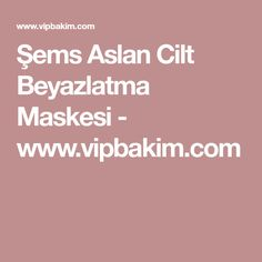 Şems Aslan Cilt Beyazlatma Maskesi - www.vipbakim.com Jelsa, Health Fitness, Hair Beauty, Mobiles, Karma, Scrappy Quilts, Masks, Mobile Phones, Fitness