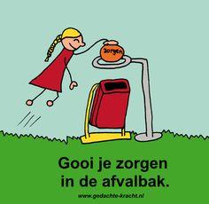 Gooi je zorgen in de afvalbak.  tekst door: Karin Keulemans