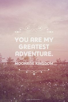 You are my greatest adventure. - Moonrise Kingdom | Leslie made this with Spoken.ly
