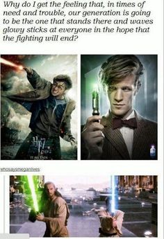 Harry Potter, Doctor Who, Star Wars. Clearly I have a thing for glowy sticks. Fandoms Unite, Doctor Who, 11th Doctor, Sherlock, Supernatural, Fangirl, Harry Potter, Fiction, Fandom Crossover