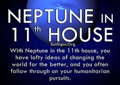 Neptune in Sagittarius, 11th house - neptune in house 11 have lofty ideas of changing the world