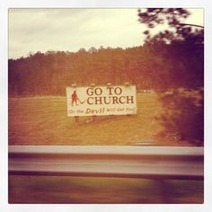 Go to church or the devil will get you.