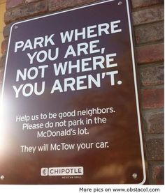 Funny pictures about Chipotle literature. Oh, and cool pics about Chipotle literature. Also, Chipotle literature photos. Funny Road Signs, Fun Signs, Funny Commercials, Parking Signs, Car Parking, Commercial Ads, Good Neighbor, I Love To Laugh, Chipotle