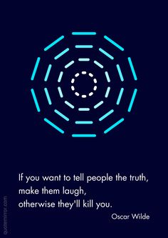 If you want to tell people the truth, make them laugh, otherwise they'll kill you. –Oscar Wilde http://quotemirror.com/s/yaxpj #humor #truth