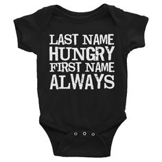 Last Name Hungry First Name Always Infants Onesie #Hungry #Infants PHORMULATEES.COM