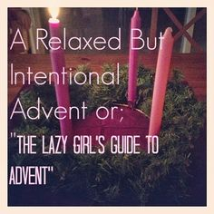 fountains of home: A Relaxed But Intentional Advent or; The Lazy Girl's Guide to Advent
