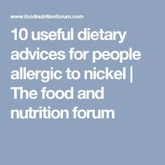 10 useful dietary advices for people allergic to nickel | The food and nutrition forum