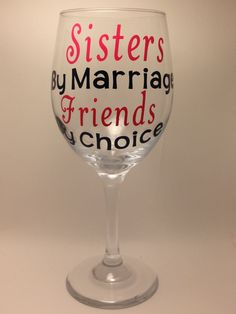 "Sister In Law or Step Sister Wine Glass-""Sisters By Marriage Friends by Choice"" Wine Glass. Custom Wine Glass- Sister In Law Gift - pinned by pin4etsy.com"