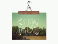 Romantic Inspirational Dorm Room Retro Fine Art Photography with Typography - Be Brave - Wedding Gifts Vintage Inspired Nature Photo. $20.00, via Etsy.