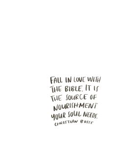 fall in love with the bible. it is the source of nourishment your soul needs. Bible Verses Quotes, Jesus Quotes, Faith Quotes, Me Quotes, Scriptures, Quotes About Jesus Love, Worship Quotes, Forgiveness Quotes, Strong Quotes