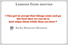 You got to ccept that things come and go the best that we can do is just enjoy them while they are here Come And Go, Mountain, Canning, Christmas, Blog, Movies, Life, Xmas, Films