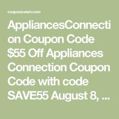 AppliancesConnection Coupon Code $55 Off Appliances Connection Coupon Code with code SAVE55 August 8, 2016