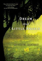 DREAM WITH LITTLE ANGELS  by Michael Hiebert...DREAM WITH LITTLE ANGELS is a brilliantly plotted novel of literary suspense and of the dark shadows, painful secrets, and uncompromising courage in one small town