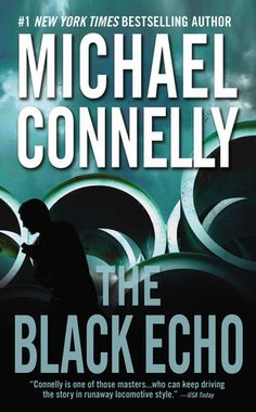 The Black Echo (Harry Bosch, #1; Harry Bosch Universe, #1) by Michael Connelly — Reviews, Discussion, Bookclubs, Lists