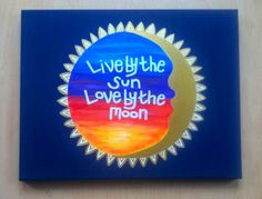 """Painted Canvas """"Live by the Sun Love by the Moon"""""""