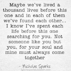 I've said this and I believe it... Our souls have meant to be together since the beginning of time.. i finally have you!!!