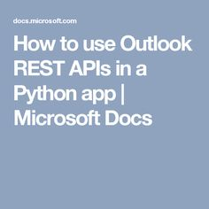 How to use Outlook REST APIs in a Python app | Microsoft Docs