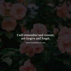 Inspirational Positive Quotes :I will remember and recover not forgive and forget. via (ThinkPozitive.com)