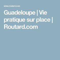 Guadeloupe | Vie pratique sur place | Routard.com