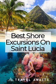 The Best Shore Excursions To Book On Saint Lucia Cruise Excursions, Cruise Port, Shore Excursions, Tulum, Puerto Rico, Cuba, Les Bahamas, Southern Caribbean Cruise, Sainte Lucie