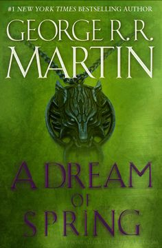 A Dream of Spring - George R. R. Martin  Book 7 oh I wish I could read this now!