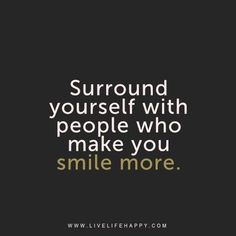 Quotes about Happiness : Live life happy quote Surround yourself with people who make you smile more.