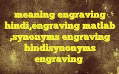meaning engraving hindi,engraving matlab ,synonyms engraving hindisynonyms engraving Meaning of  engraving in Hindi  SYNONYMS AND OTHER WORDS FOR engraving  उत्कीर्णन→Engraving,carving,engraver,incision नक्काशी→carving,Engraving,repousse खुदाई→excavation,Engraving,exergue तक्षण→Engraving एनग्रेविंग→engraving खुदी तस्वीर की छाप→engraving De
