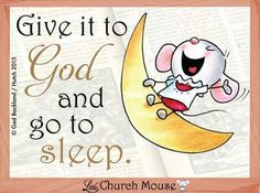 Give it to God...Little Church Mouse 12 Feb. 2015.