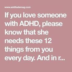 If you love someone with ADHD, please know that she needs these 12 things from you every day. And in return, you will get everything. If You Love Someone, Love You, Adhd Relationships, Adhd Facts, Adhd Signs, Adhd Help, Adhd Brain, Adhd Strategies, Te Amo