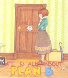 Life Is All About PLAN B...