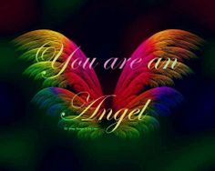 You are an Angel ...