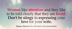 Women like attention and like to be told clearly that they are loved, so..