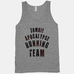 Zombie Apocalypse Running Team | HUMAN | on the back of the shirt (to make those whom you pass smile)