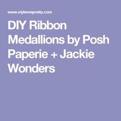 DIY Ribbon Medallions by Posh Paperie + Jackie Wonders