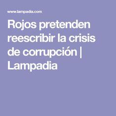 Rojos pretenden reescribir la crisis de corrupción | Lampadia
