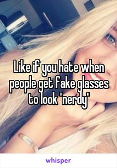"""Like if you hate when people get fake glasses to look """"nerdy"""""""