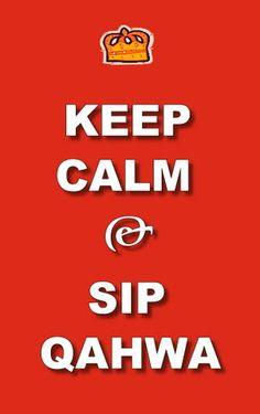 Keep calm & sip qahwa (a.k.a. coffee).