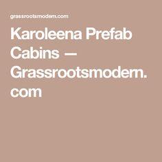 Karoleena Prefab Cabins — Grassrootsmodern.com