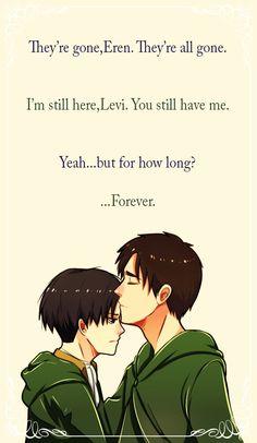 Traduction: ils sont partit, Eren. Ils sont tous partis.  -Je suis la levi. Tu es avec moi.  -oui....mais pour combien de temps ?. -pour toujours.