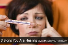 """3 Signs You Are Healing (even though you feel lousy)  """"Healing reactions can cause mass frustration when you're healing.  When you aren't properly educated on what these reactions mean or why they occur, it's a never-ending cycle of questions, false starts, and unnecessary misery.  Is this working?  Why do I feel worse?  Should I stop?"""""""