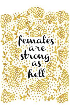 "misshalyn: ""http://society6.com/product/females-are-strong-as-hell_print#1=45 Another design inspired by Unbreakable Kimmy Schmidt! I made this while listening to empowering speeches by great women,..."