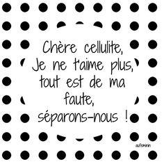 La citation de la séparation, hahaha (chère cellulite, séparons-nous).