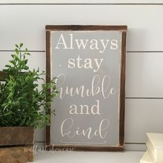 Always stay humble and kind Painted Wood Sign by WallArtShowcase