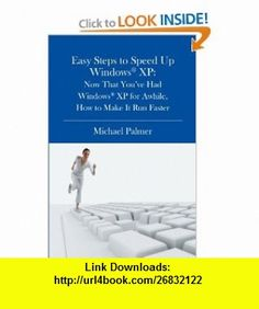 Easy Steps to Speed Up Windows XP Now That Youve Had Windows XP for Awhile, How to Make It Run Faster (9781419628429) Michael Palmer , ISBN-10: 1419628429  , ISBN-13: 978-1419628429 ,  , tutorials , pdf , ebook , torrent , downloads , rapidshare , filesonic , hotfile , megaupload , fileserve
