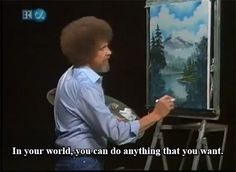 Bob Ross and his show The Joy of Painting.  First episode in 1983.    Click on to read 13 Times Bob Ross Dropped Serious Zen Wisdom On Your Brain