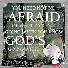 ❤❤❤ You need not be Afraid of where you're going when you know God's going with you.Little Church Mouse 15 March 2016 ❤❤❤ Bible Verses Quotes, Faith Quotes, Scriptures, Religious Quotes, Spiritual Quotes, Catholic Quotes, Christian Faith, Christian Quotes, Prayer Board